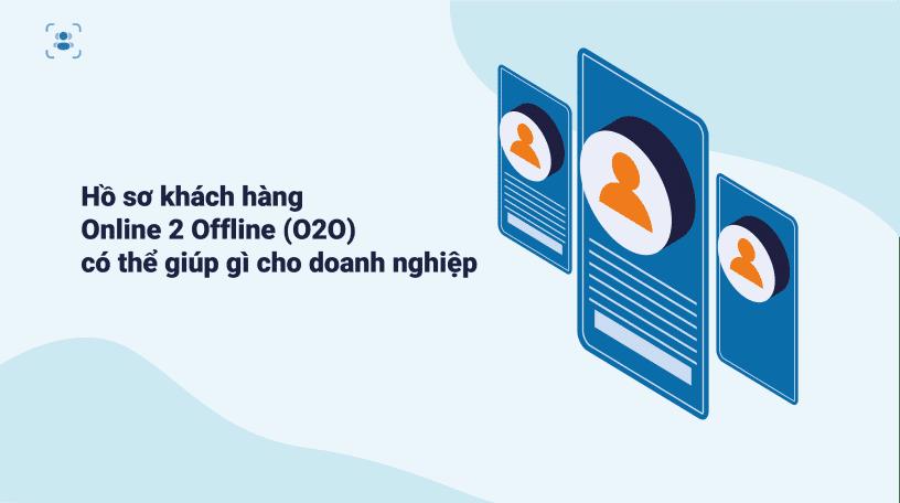ho-so-khach-hang-online-to-offline-o2o